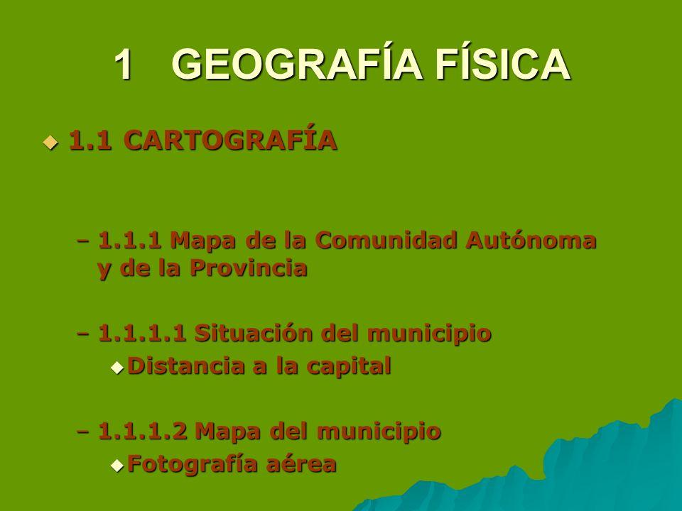 1 GEOGRAFÍA FÍSICA 1.1 CARTOGRAFÍA 1.1 CARTOGRAFÍA –1.1.1 Mapa de la Comunidad Autónoma y de la Provincia –1.1.1.1 Situación del municipio Distancia a