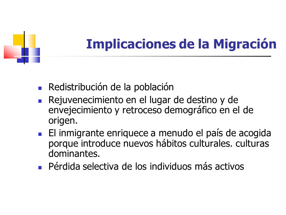 Implicaciones de la Migración Redistribución de la población Rejuvenecimiento en el lugar de destino y de envejecimiento y retroceso demográfico en el
