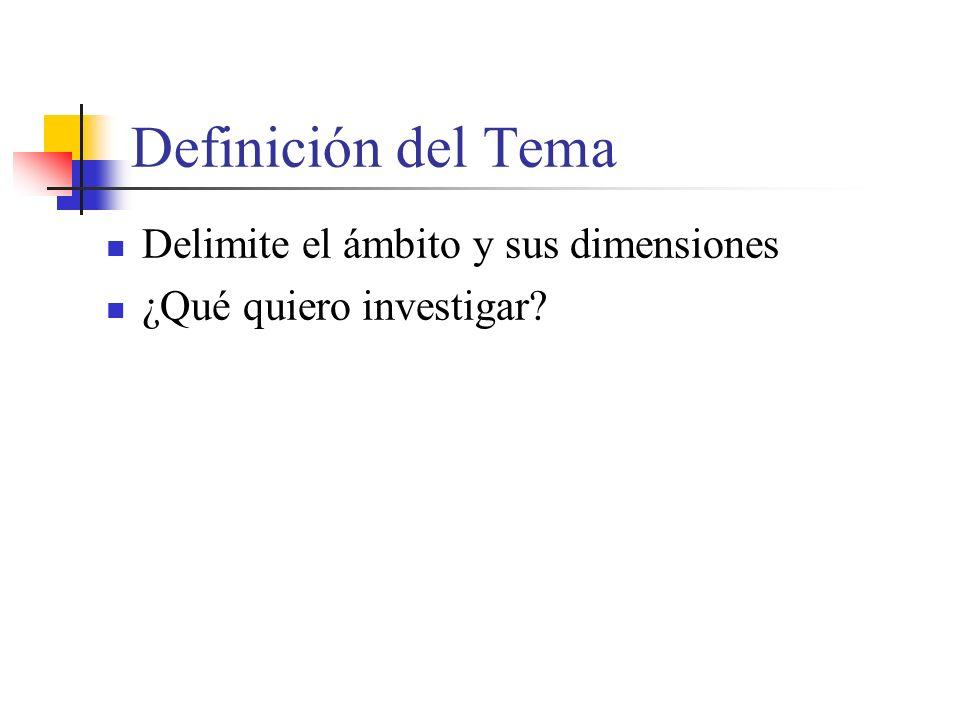 Definición del Tema Delimite el ámbito y sus dimensiones ¿Qué quiero investigar?