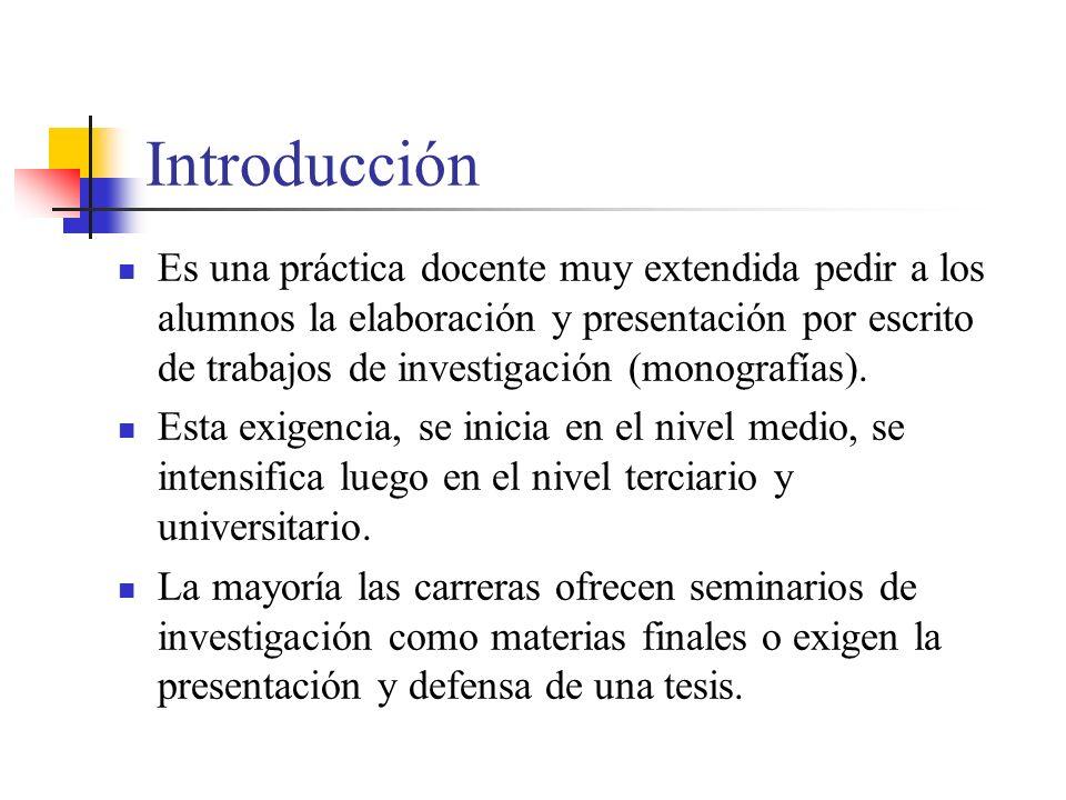 Introducción Es una práctica docente muy extendida pedir a los alumnos la elaboración y presentación por escrito de trabajos de investigación (monografías).