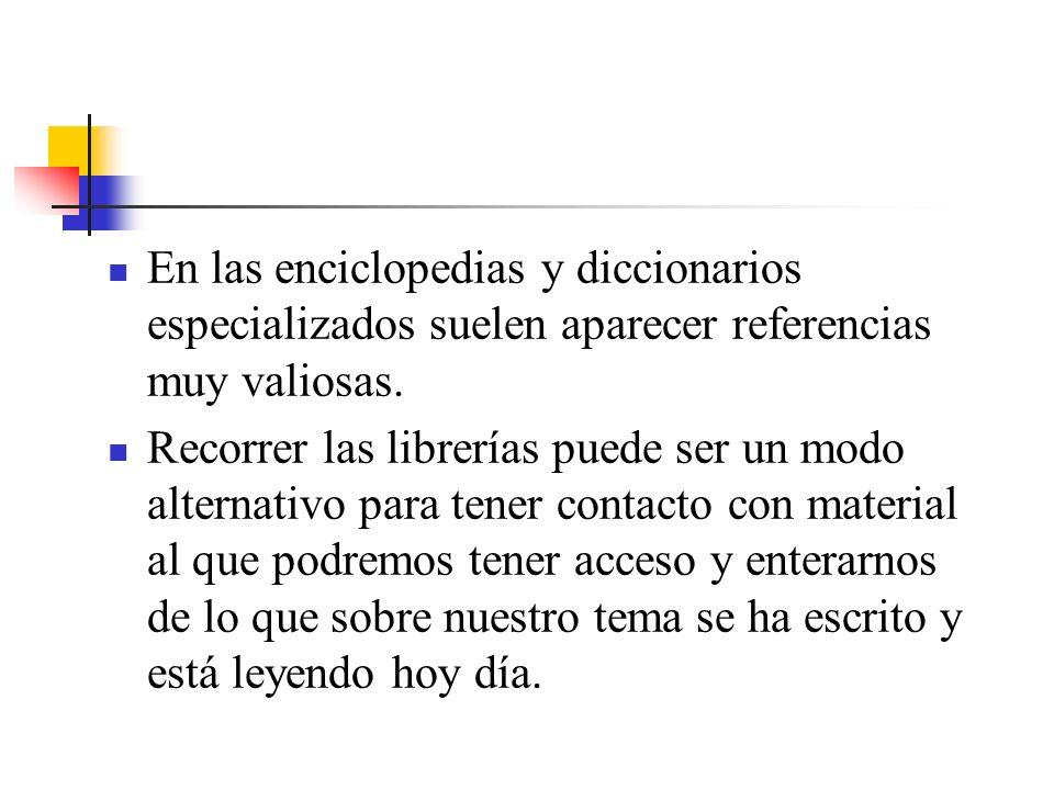 En las enciclopedias y diccionarios especializados suelen aparecer referencias muy valiosas.