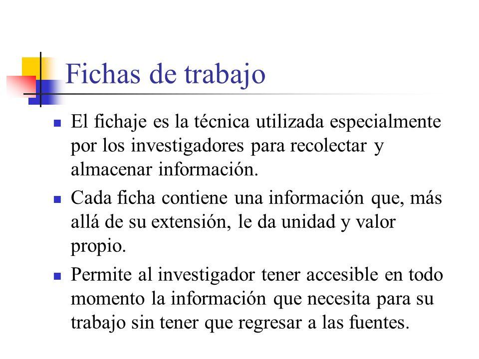 Fichas de trabajo El fichaje es la técnica utilizada especialmente por los investigadores para recolectar y almacenar información.