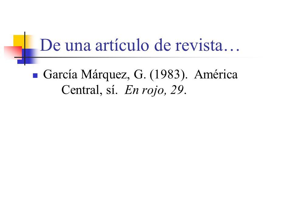 De una artículo de revista… García Márquez, G. (1983). América Central, sí. En rojo, 29.