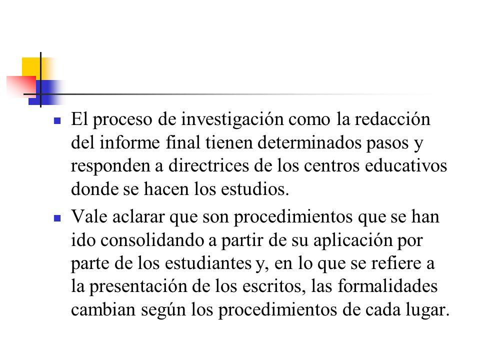 El proceso de investigación como la redacción del informe final tienen determinados pasos y responden a directrices de los centros educativos donde se hacen los estudios.