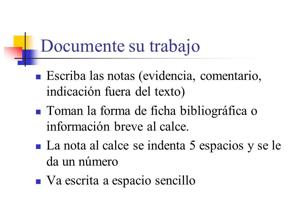 Documente su trabajo Escriba las notas (evidencia, comentario, indicación fuera del texto) Toman la forma de ficha bibliográfica o información breve al calce.
