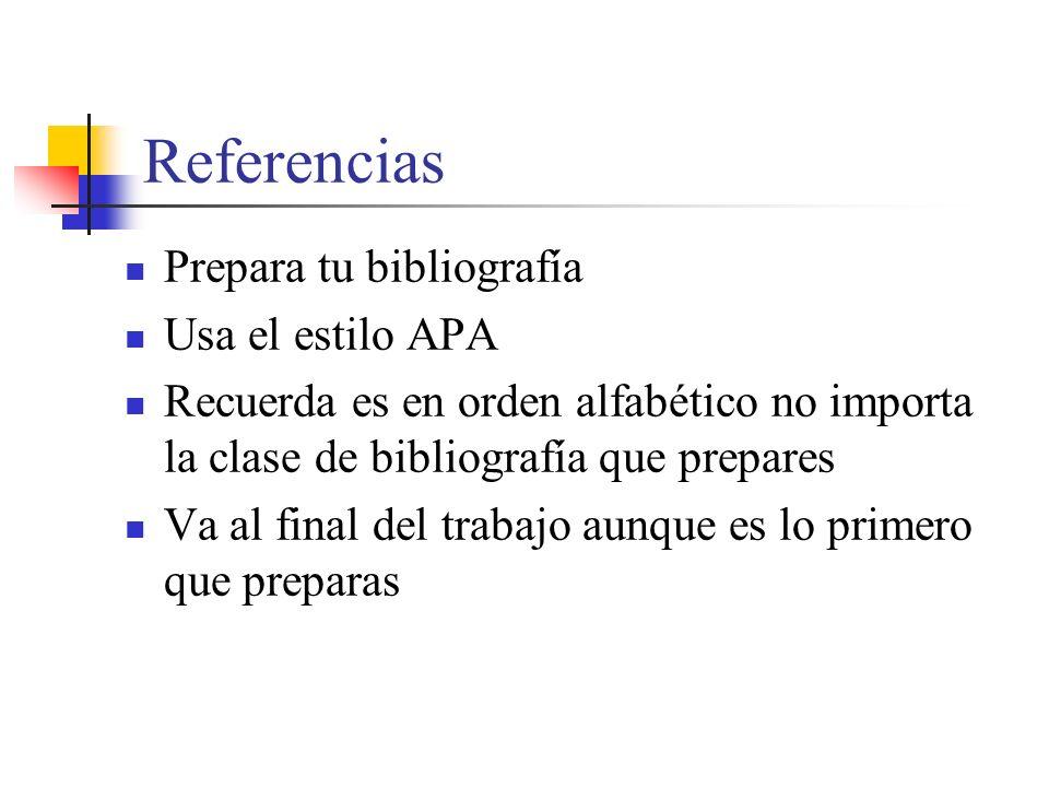 Referencias Prepara tu bibliografía Usa el estilo APA Recuerda es en orden alfabético no importa la clase de bibliografía que prepares Va al final del trabajo aunque es lo primero que preparas