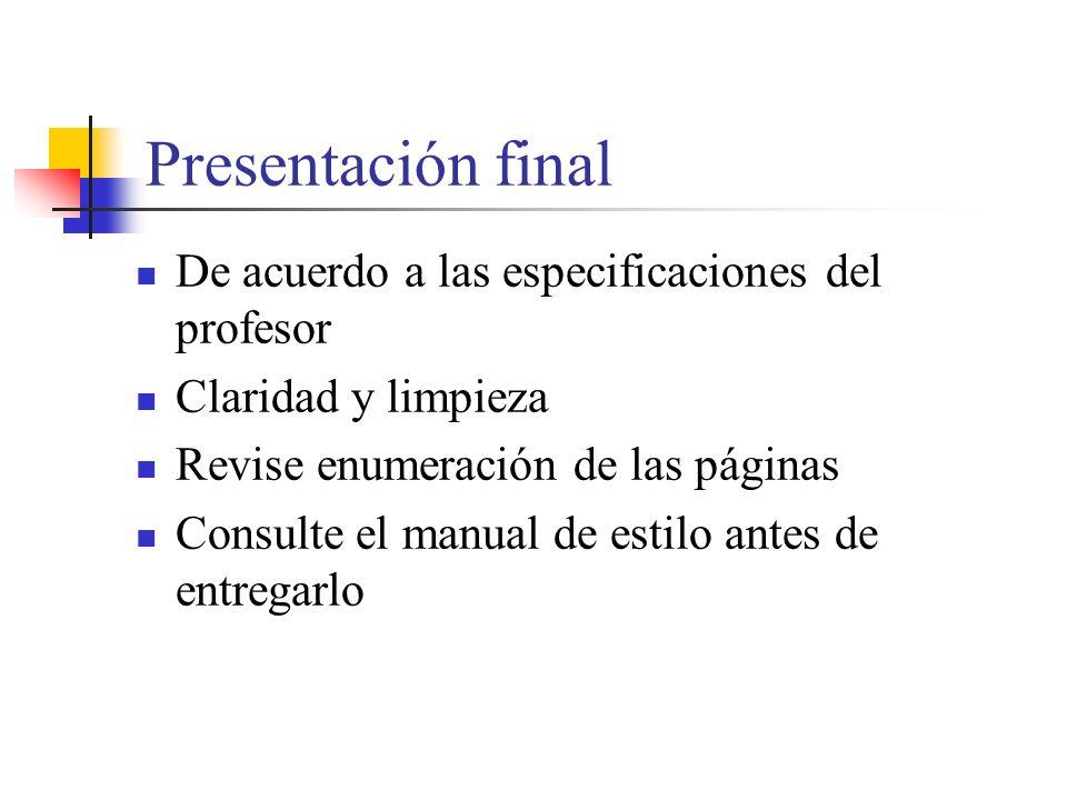 Presentación final De acuerdo a las especificaciones del profesor Claridad y limpieza Revise enumeración de las páginas Consulte el manual de estilo antes de entregarlo