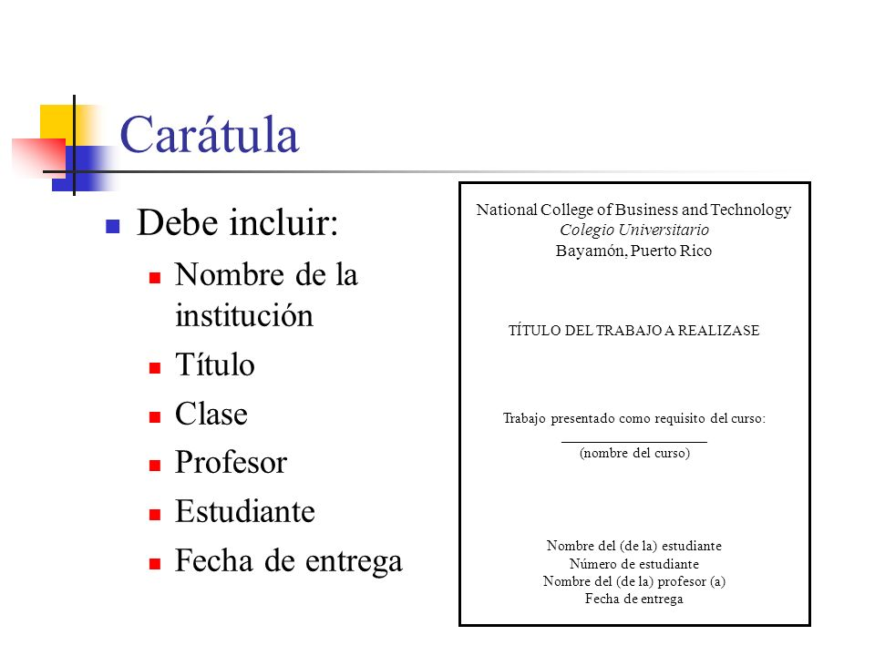 Carátula Debe incluir: Nombre de la institución Título Clase Profesor Estudiante Fecha de entrega National College of Business and Technology Colegio