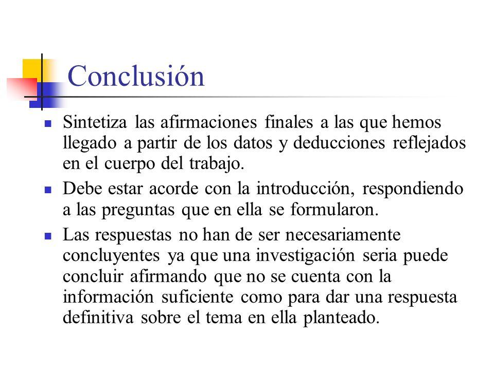 Conclusión Sintetiza las afirmaciones finales a las que hemos llegado a partir de los datos y deducciones reflejados en el cuerpo del trabajo.