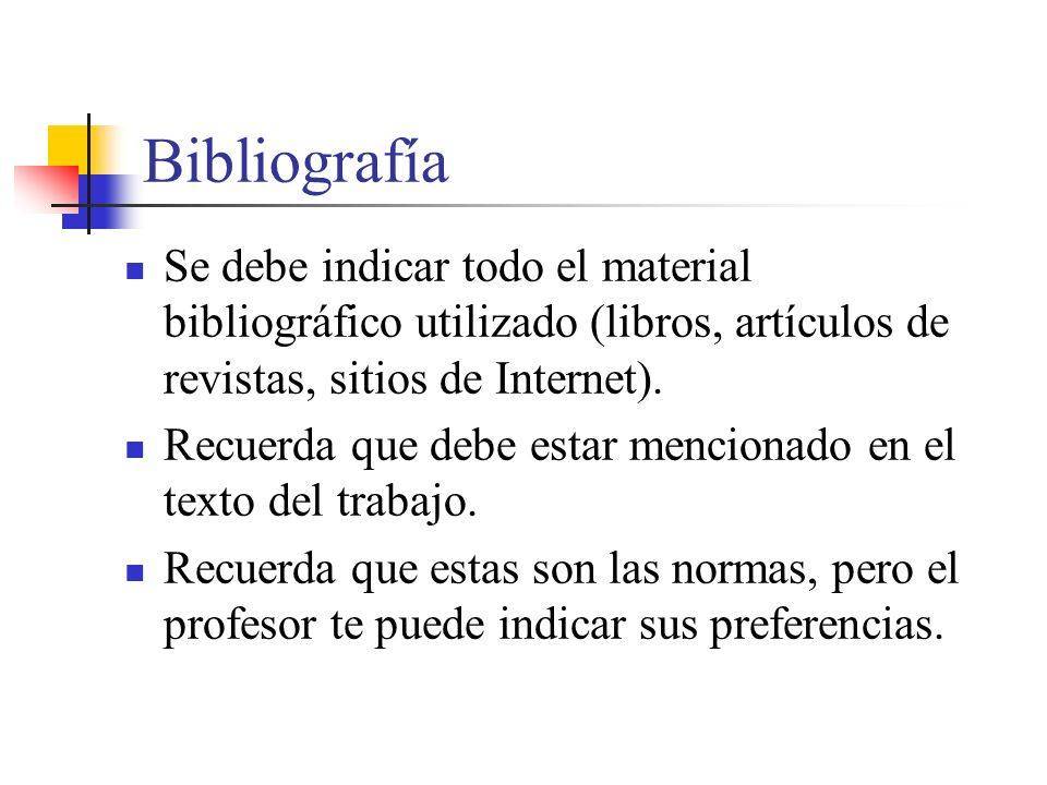 Bibliografía Se debe indicar todo el material bibliográfico utilizado (libros, artículos de revistas, sitios de Internet).