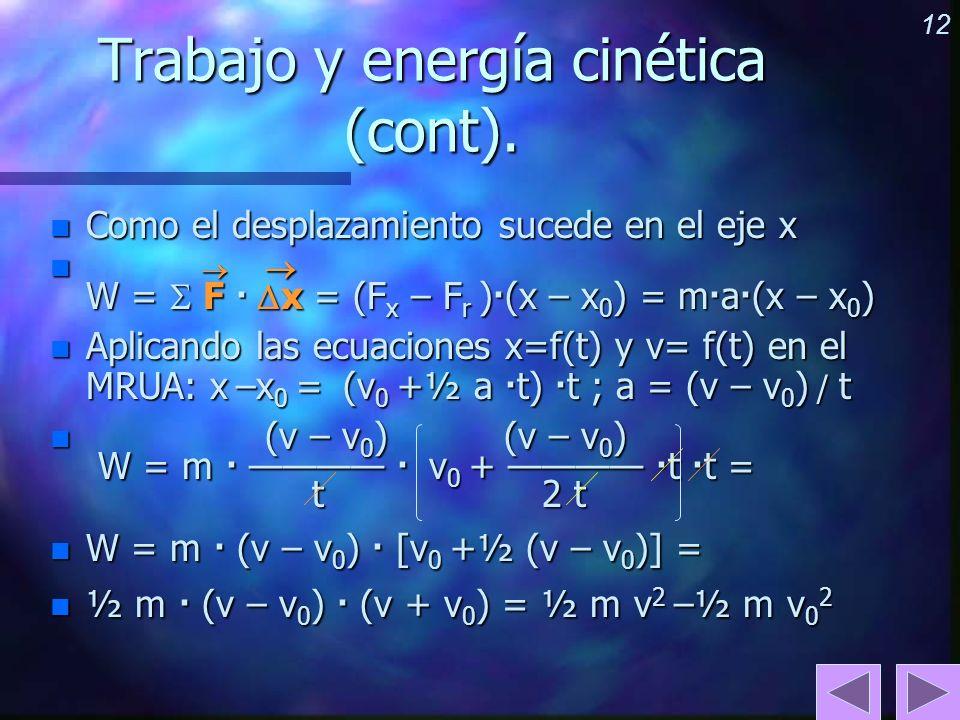 12 Trabajo y energía cinética (cont). n Como el desplazamiento sucede en el eje x n W = F · x = (F x – F r ) · (x – x 0 ) = m · a · (x – x 0 ) n Aplic