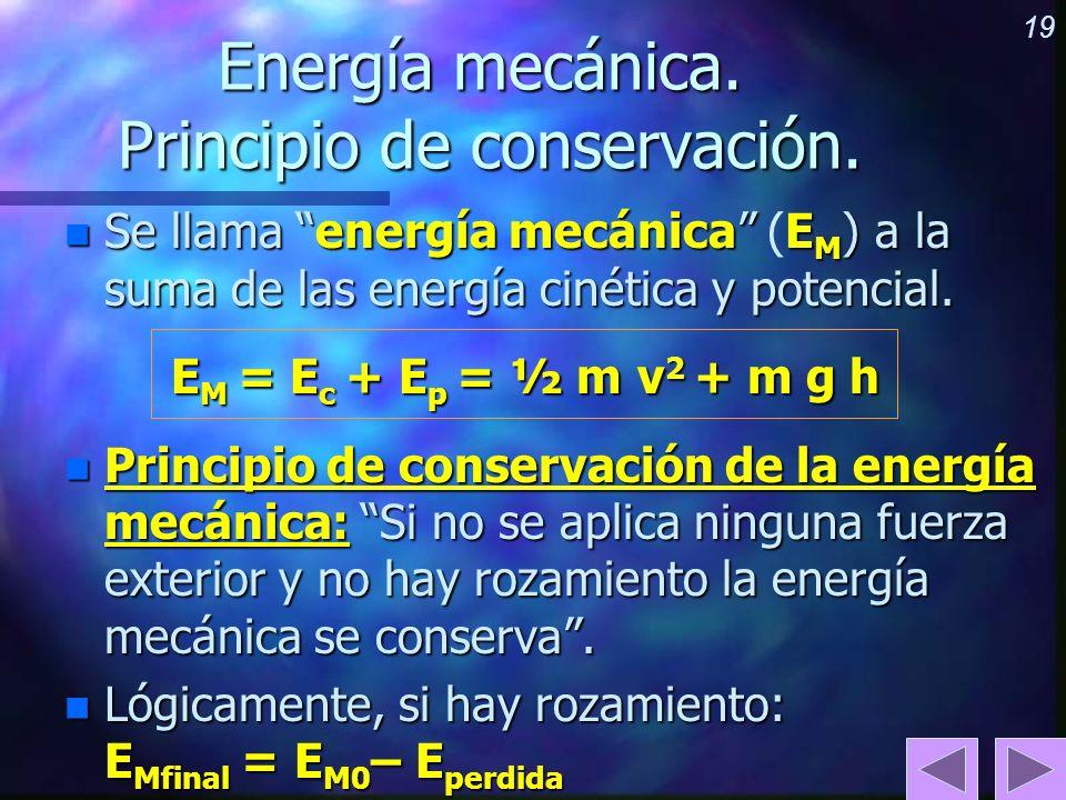 19 Energía mecánica. Principio de conservación. n Se llama energía mecánica E M ) a la suma de las energía cinética y potencial. n Se llama energía me