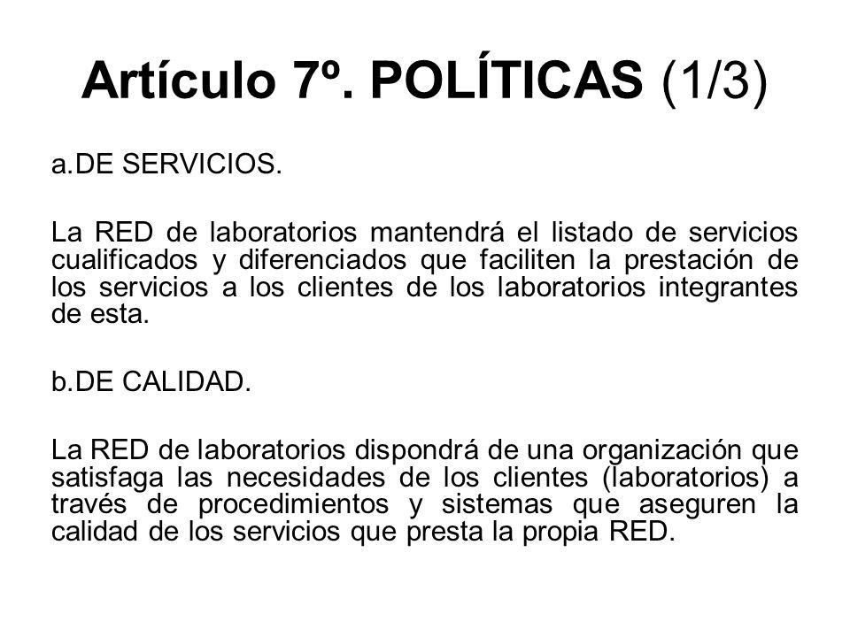 Artículo 7º. POLÍTICAS (1/3) a.DE SERVICIOS. La RED de laboratorios mantendrá el listado de servicios cualificados y diferenciados que faciliten la pr