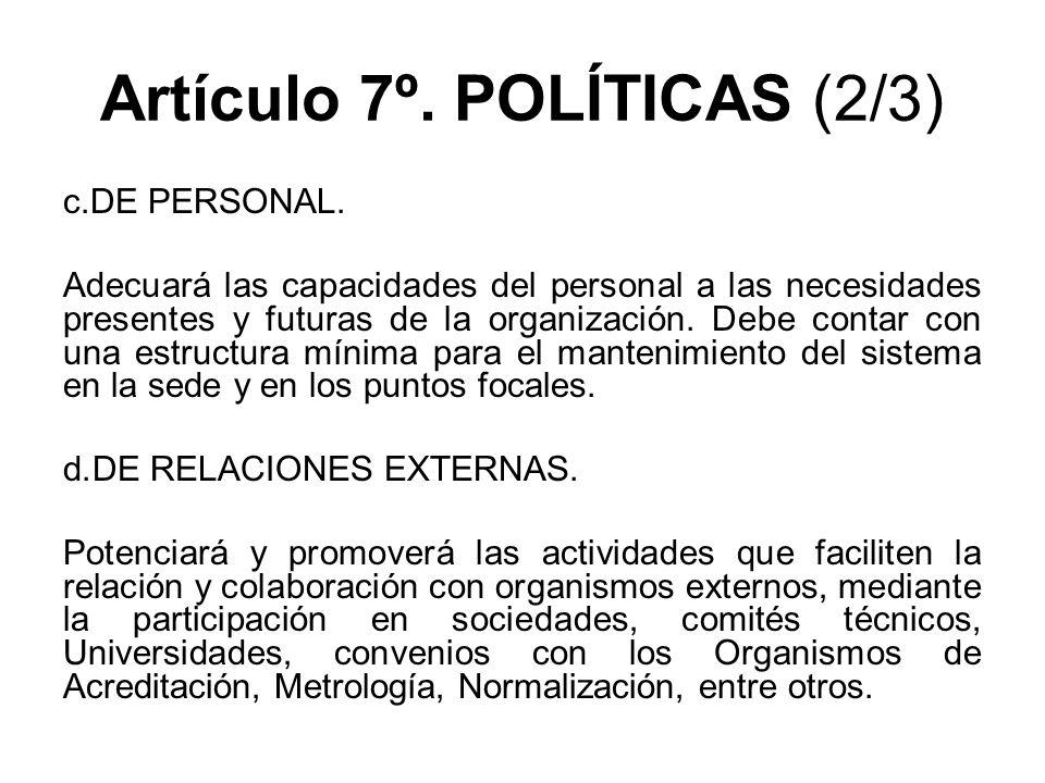 Artículo 7º. POLÍTICAS (2/3) c.DE PERSONAL. Adecuará las capacidades del personal a las necesidades presentes y futuras de la organización. Debe conta