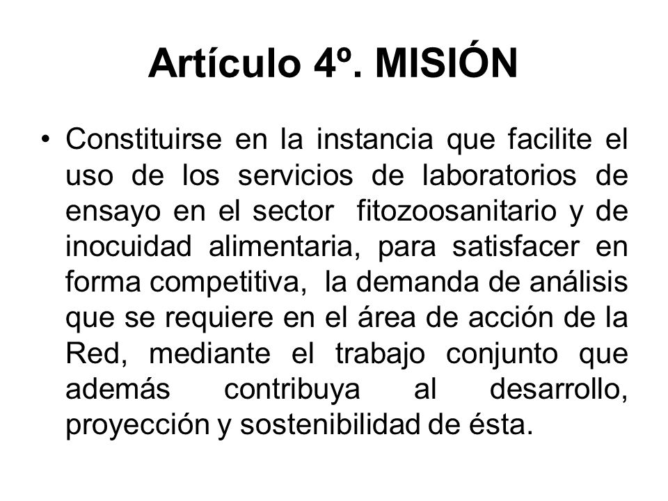 Artículo 4º. MISIÓN Constituirse en la instancia que facilite el uso de los servicios de laboratorios de ensayo en el sector fitozoosanitario y de ino