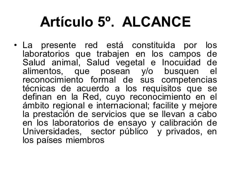 Artículo 5º. ALCANCE La presente red está constituida por los laboratorios que trabajen en los campos de Salud animal, Salud vegetal e Inocuidad de al