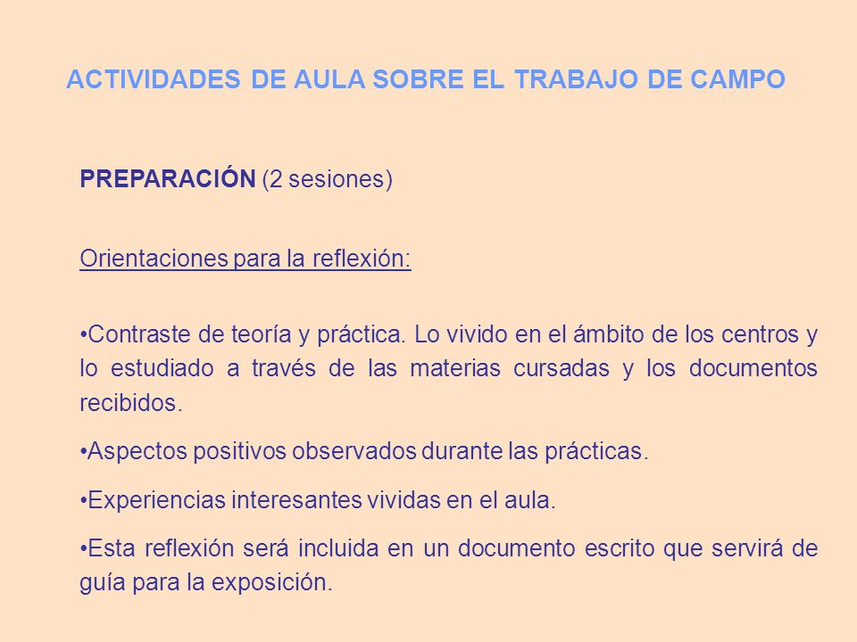 PREPARACIÓN (2 sesiones) Orientaciones para la reflexión: Contraste de teoría y práctica. Lo vivido en el ámbito de los centros y lo estudiado a travé