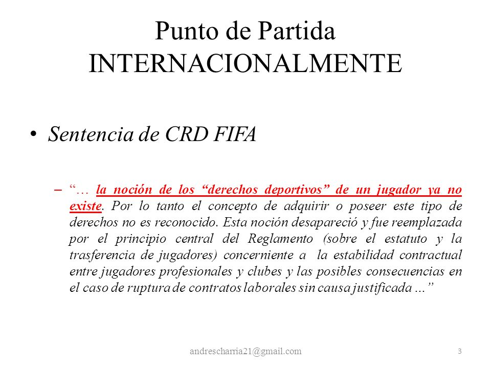 Punto de Partida INTERNACIONALMENTE Sentencia de CRD FIFA – … la noción de los derechos deportivos de un jugador ya no existe. Por lo tanto el concept