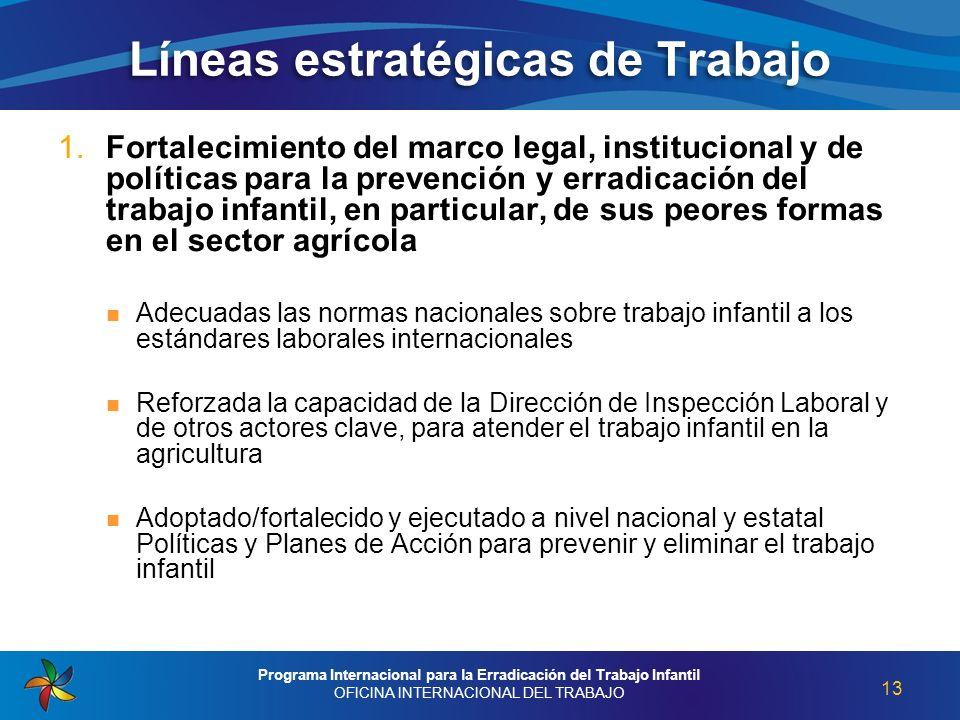 Líneas estratégicas de Trabajo 1. Fortalecimiento del marco legal, institucional y de políticas para la prevención y erradicación del trabajo infantil