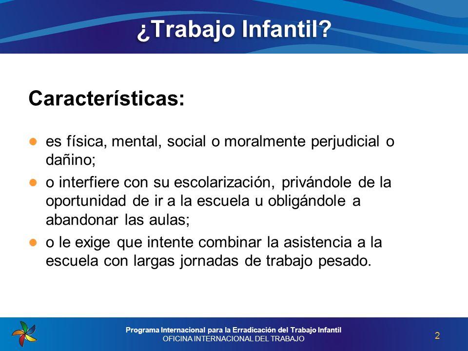 ¿Trabajo Infantil? Características: es física, mental, social o moralmente perjudicial o dañino; o interfiere con su escolarización, privándole de la