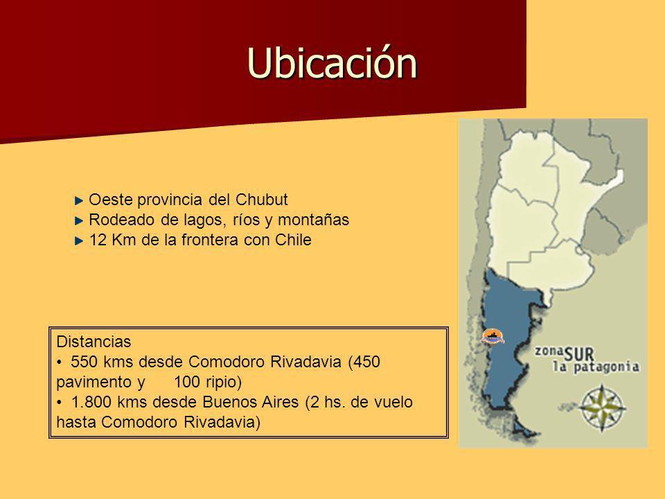 Ubicación Oeste provincia del Chubut Rodeado de lagos, ríos y montañas 12 Km de la frontera con Chile Distancias 550 kms desde Comodoro Rivadavia (450 pavimento y 100 ripio) 1.800 kms desde Buenos Aires (2 hs.