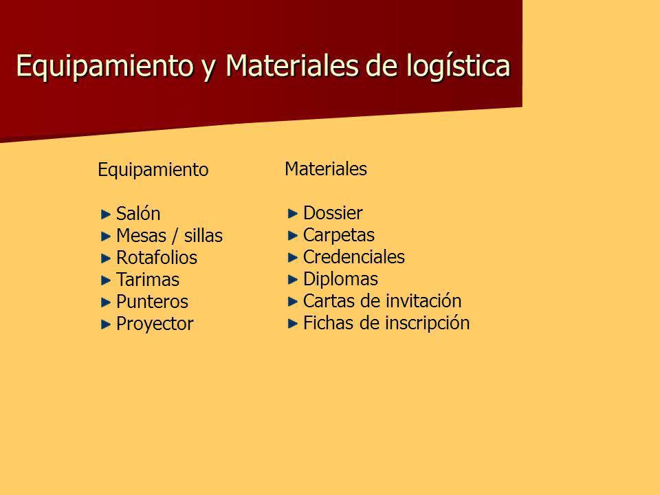 Equipamiento y Materiales de logística Equipamiento Salón Mesas / sillas Rotafolios Tarimas Punteros Proyector Materiales Dossier Carpetas Credenciale