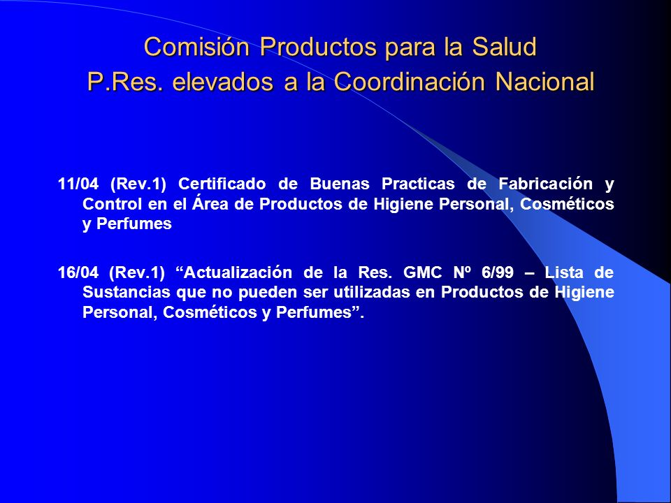 Comisión Productos para la Salud P.Res. elevados a la Coordinación Nacional 11/04 (Rev.1) Certificado de Buenas Practicas de Fabricación y Control en
