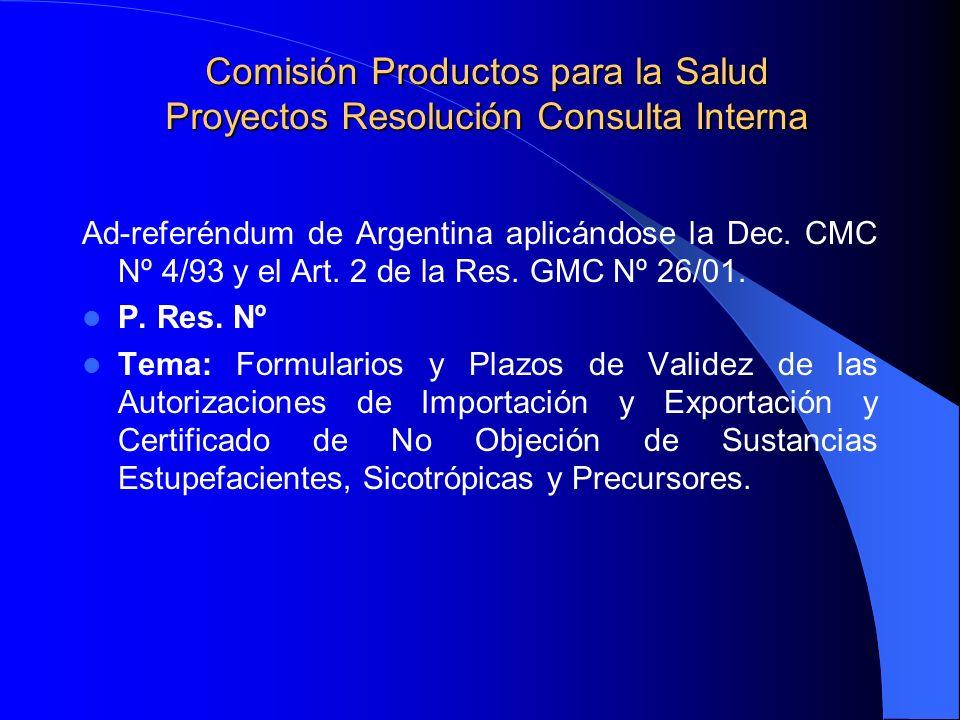 Comisión Productos para la Salud Proyectos Resolución Consulta Interna Ad-referéndum de Argentina aplicándose la Dec. CMC Nº 4/93 y el Art. 2 de la Re