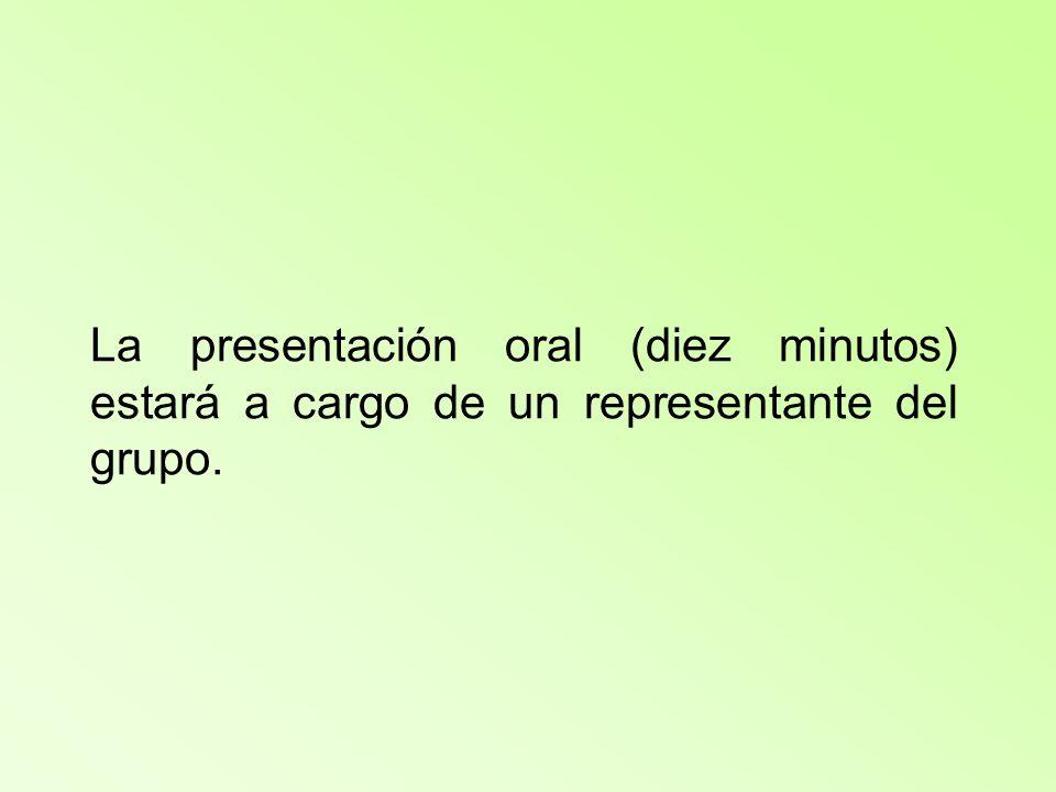 La presentación oral (diez minutos) estará a cargo de un representante del grupo.