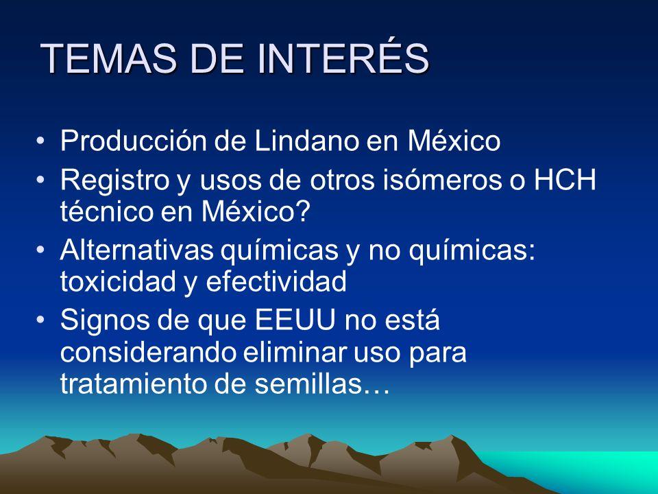 TEMAS DE INTERÉS Producción de Lindano en México Registro y usos de otros isómeros o HCH técnico en México? Alternativas químicas y no químicas: toxic