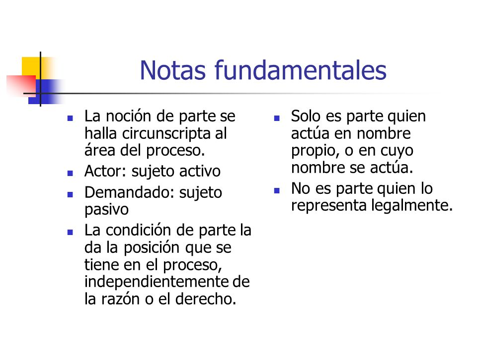 Notas fundamentales La noción de parte se halla circunscripta al área del proceso.