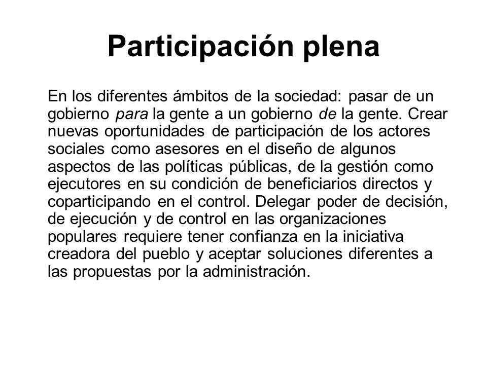Participación plena En los diferentes ámbitos de la sociedad: pasar de un gobierno para la gente a un gobierno de la gente. Crear nuevas oportunidades