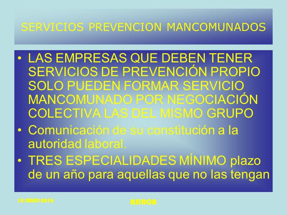 18 JUNIO 2010 ASINCA SERVICIOS PREVENCION MANCOMUNADOS LAS EMPRESAS QUE DEBEN TENER SERVICIOS DE PREVENCIÓN PROPIO SOLO PUEDEN FORMAR SERVICIO MANCOMU