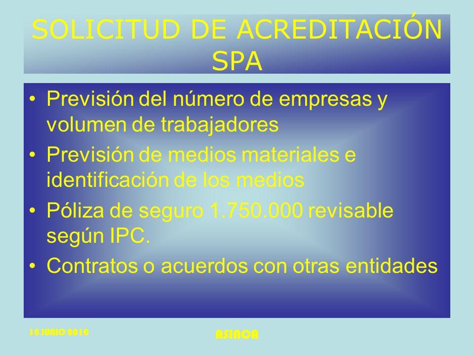 18 JUNIO 2010 ASINCA SOLICITUD DE ACREDITACIÓN SPA Previsión del número de empresas y volumen de trabajadores Previsión de medios materiales e identif