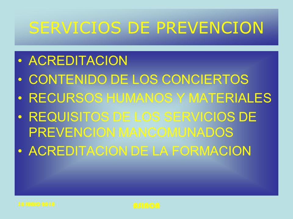 18 JUNIO 2010 ASINCA SERVICIOS DE PREVENCION ACREDITACION CONTENIDO DE LOS CONCIERTOS RECURSOS HUMANOS Y MATERIALES REQUISITOS DE LOS SERVICIOS DE PRE
