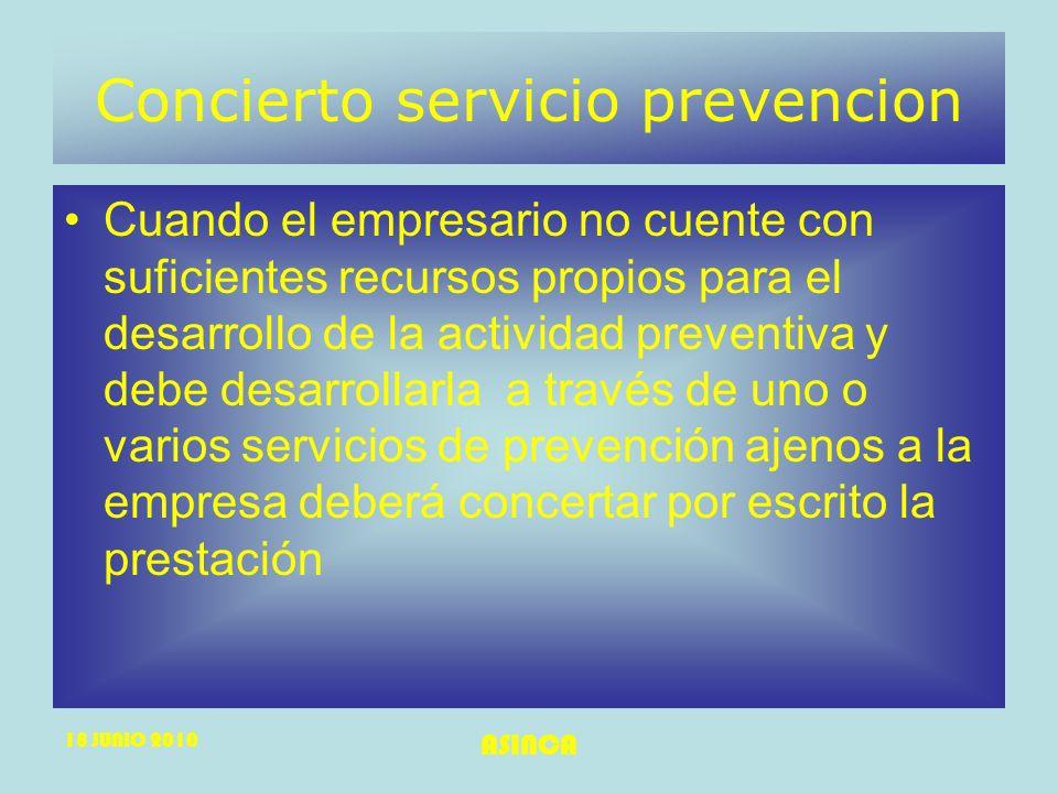 18 JUNIO 2010 ASINCA Concierto servicio prevencion Cuando el empresario no cuente con suficientes recursos propios para el desarrollo de la actividad