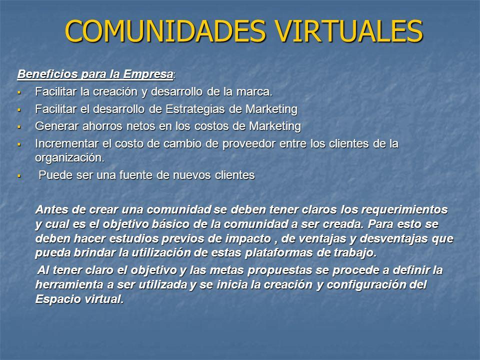 COMUNIDADES VIRTUALES Beneficios para la Empresa : Facilitar la creación y desarrollo de la marca.