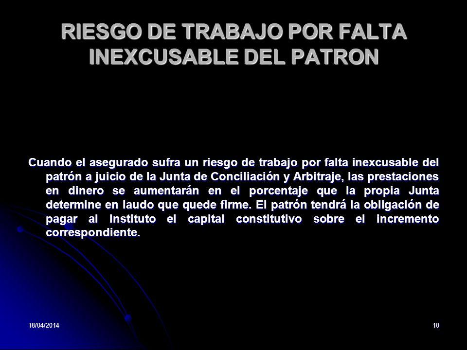 18/04/201410 RIESGO DE TRABAJO POR FALTA INEXCUSABLE DEL PATRON Cuando el asegurado sufra un riesgo de trabajo por falta inexcusable del patrón a juic