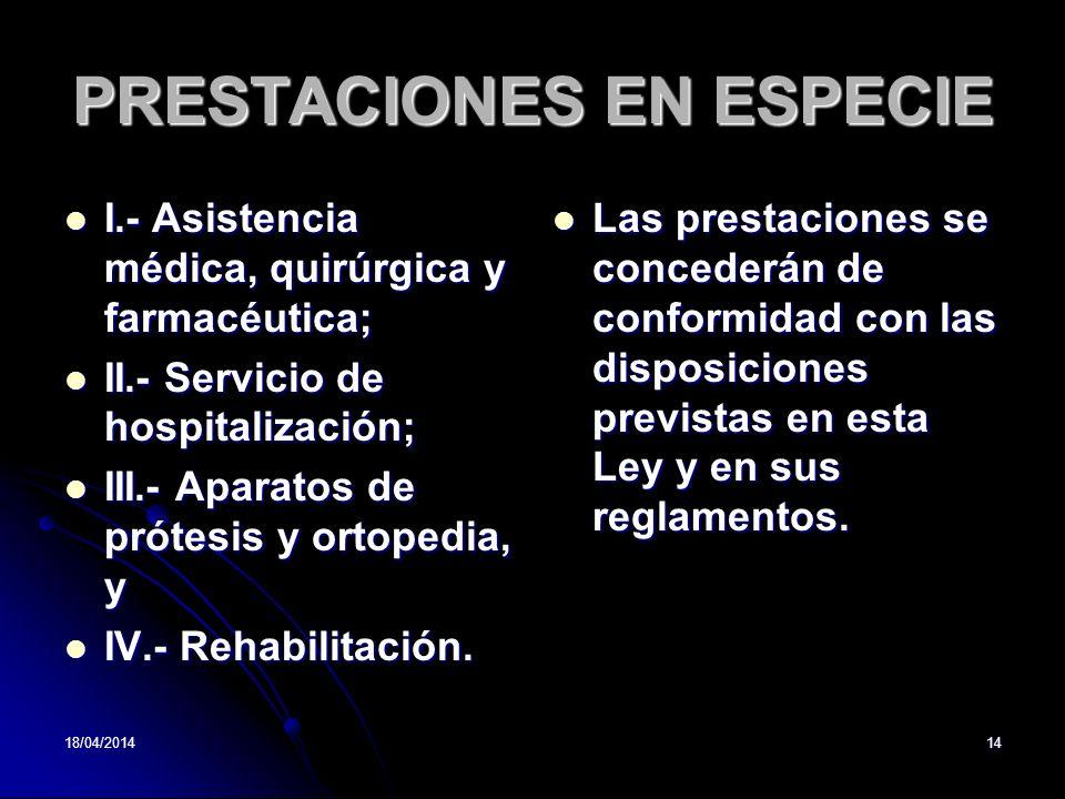PRESTACIONES EN ESPECIE I.- Asistencia médica, quirúrgica y farmacéutica; I.- Asistencia médica, quirúrgica y farmacéutica; II.- Servicio de hospitali