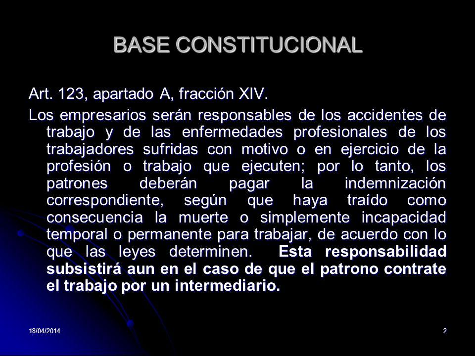 BASE CONSTITUCIONAL Art. 123, apartado A, fracción XIV. Los empresarios serán responsables de los accidentes de trabajo y de las enfermedades profesio