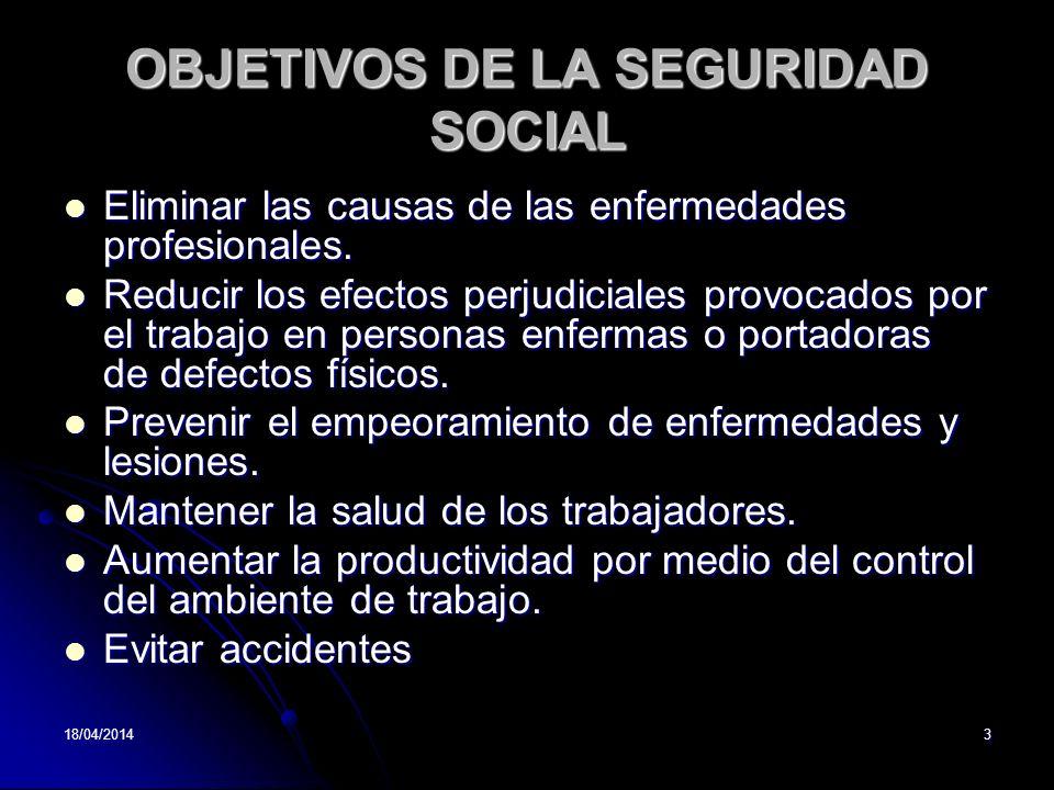 3 OBJETIVOS DE LA SEGURIDAD SOCIAL Eliminar las causas de las enfermedades profesionales. Eliminar las causas de las enfermedades profesionales. Reduc