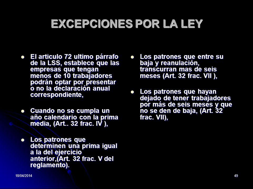 18/04/201449 EXCEPCIONES POR LA LEY El articulo 72 ultimo párrafo de la LSS, establece que las empresas que tengan menos de 10 trabajadores podrán opt
