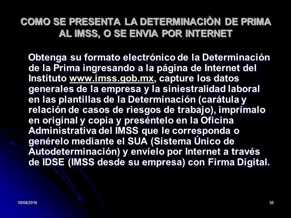18/04/201456 COMO SE PRESENTA LA DETERMINACIÒN DE PRIMA AL IMSS, O SE ENVIA POR INTERNET Obtenga su formato electrónico de la Determinación de la Prim