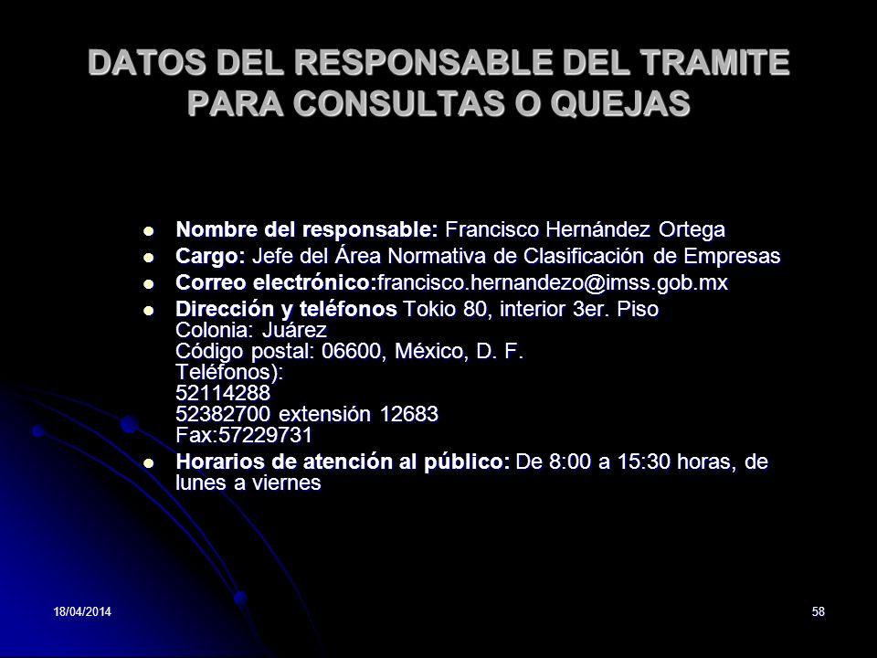 18/04/201458 DATOS DEL RESPONSABLE DEL TRAMITE PARA CONSULTAS O QUEJAS Nombre del responsable: Francisco Hernández Ortega Nombre del responsable: Fran
