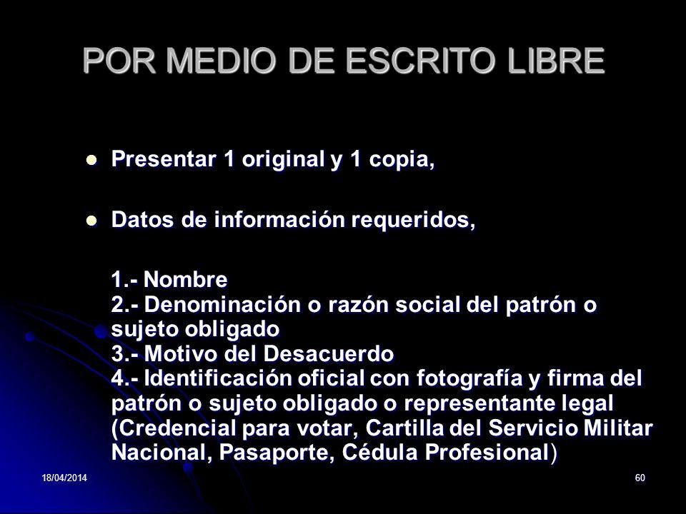 18/04/201460 POR MEDIO DE ESCRITO LIBRE Presentar 1 original y 1 copia, Presentar 1 original y 1 copia, Datos de información requeridos, Datos de info
