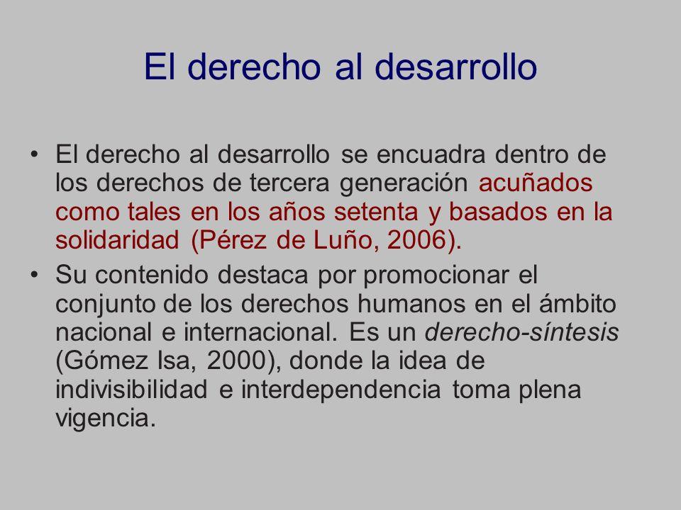 El derecho al desarrollo El derecho al desarrollo se encuadra dentro de los derechos de tercera generación acuñados como tales en los años setenta y basados en la solidaridad (Pérez de Luño, 2006).