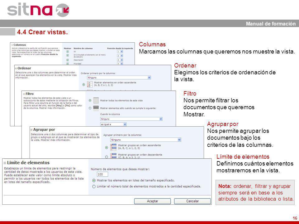 Manual de formación 16 Filtro Nos permite filtrar los documentos que queremos Mostrar. Límite de elementos Definimos cuántos elementos mostraremos en