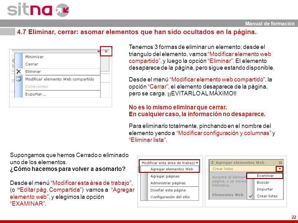 Manual de formación 22 Desde el menú Modificar elemento web compartido, la opción Cerrar, el elemento desaparece de la página, pero se carga. ¡¡EVITAR