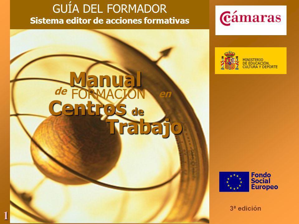 1 3ª edición Fondo Social Europeo GUÍA DEL FORMADOR Sistema editor de acciones formativasManual de FORMACIÓN en Centros de Trabajo