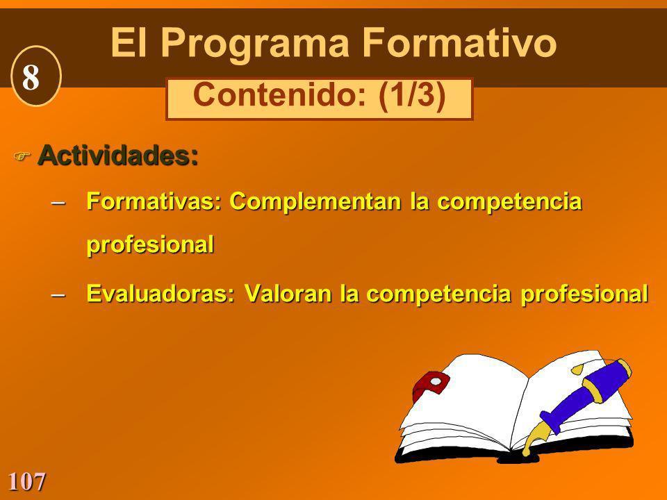 107 F Actividades: –Formativas: Complementan la competencia profesional –Evaluadoras: Valoran la competencia profesional El Programa Formativo 8 Conte